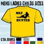 MILF HUNTER MENS FUNNY T-SHIRT ALL SIZES & COLOURS